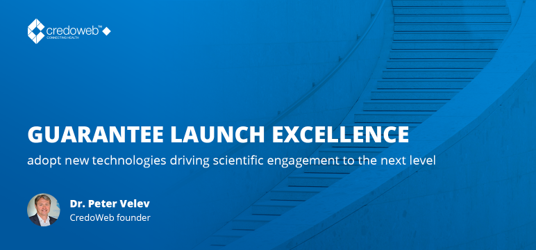 Guarantee launch excellence – adopt new technologies driving scientific engagement to the next level